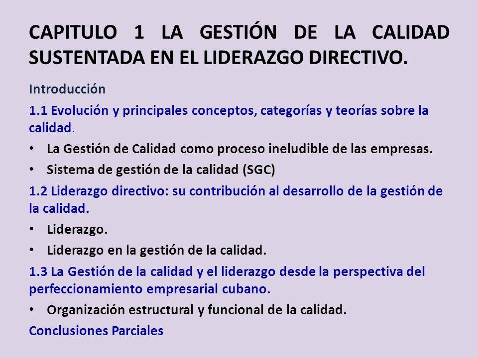 CAPITULO 1 LA GESTIÓN DE LA CALIDAD SUSTENTADA EN EL LIDERAZGO DIRECTIVO. Introducción 1.1 Evolución y principales conceptos, categorías y teorías sob