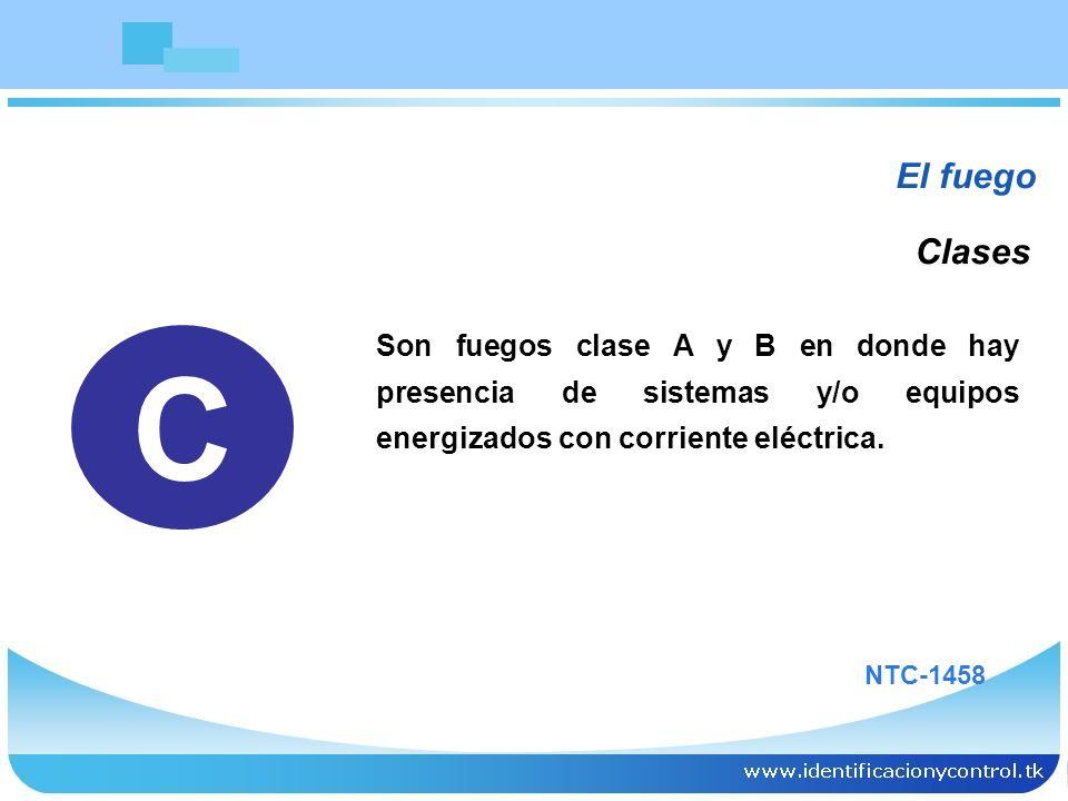 El fuego Son fuegos clase A y B en donde hay presencia de sistemas y/o equipos energizados con corriente eléctrica. Clases C NTC-1458