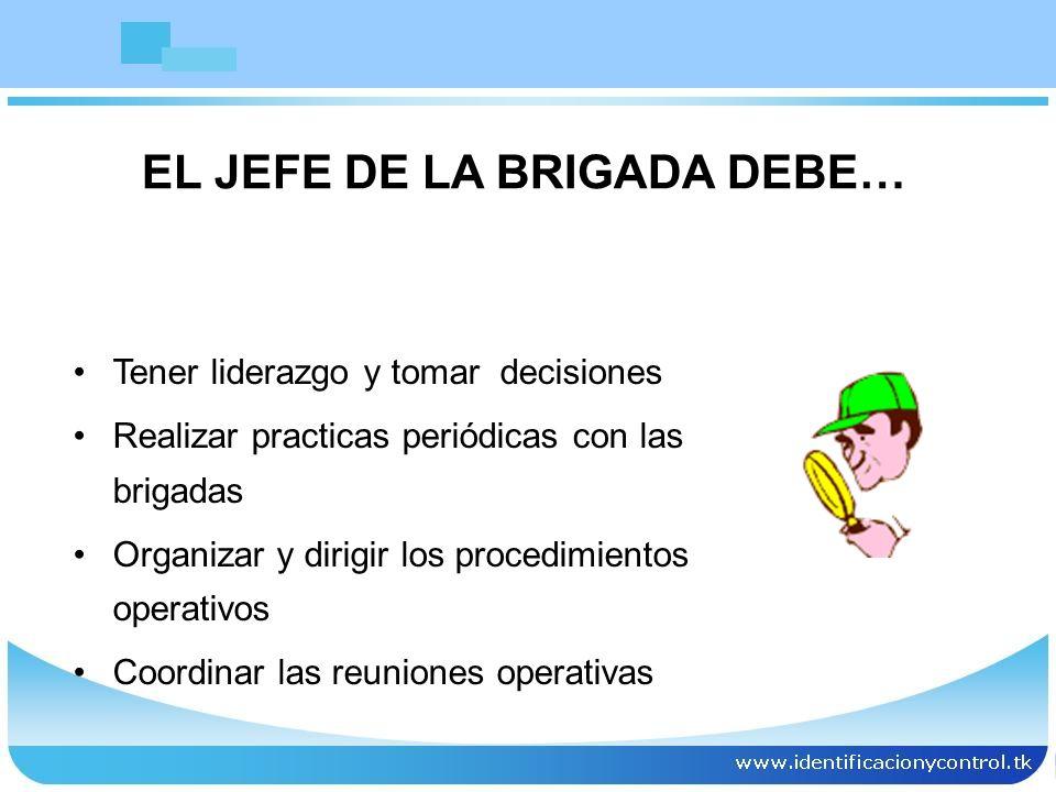 Tener liderazgo y tomar decisiones Realizar practicas periódicas con las brigadas Organizar y dirigir los procedimientos operativos Coordinar las reun