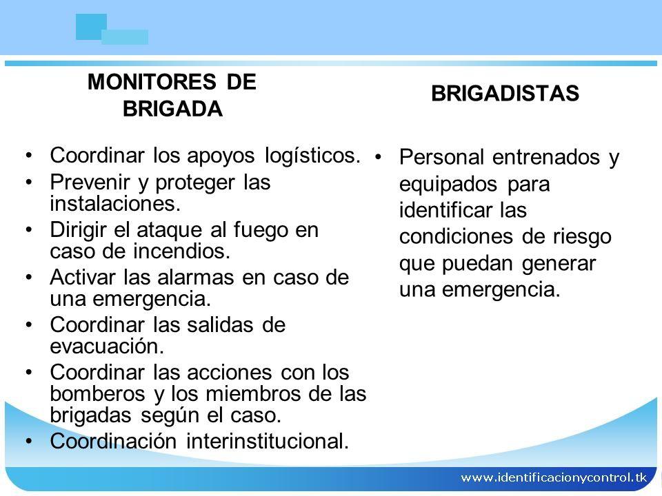 Coordinar los apoyos logísticos. Prevenir y proteger las instalaciones. Dirigir el ataque al fuego en caso de incendios. Activar las alarmas en caso d