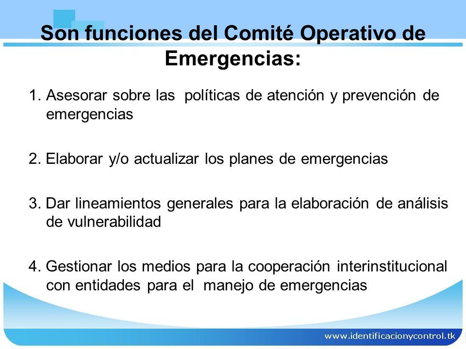 Son funciones del Comité Operativo de Emergencias: 1.Asesorar sobre las políticas de atención y prevención de emergencias 2. Elaborar y/o actualizar l