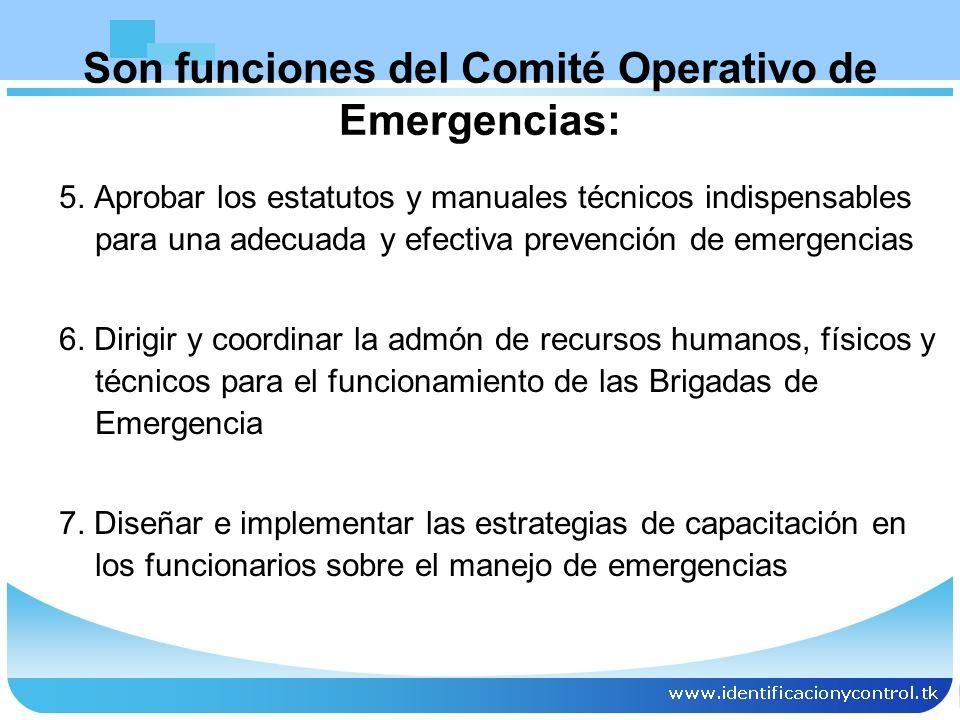 Son funciones del Comité Operativo de Emergencias: 5. Aprobar los estatutos y manuales técnicos indispensables para una adecuada y efectiva prevención