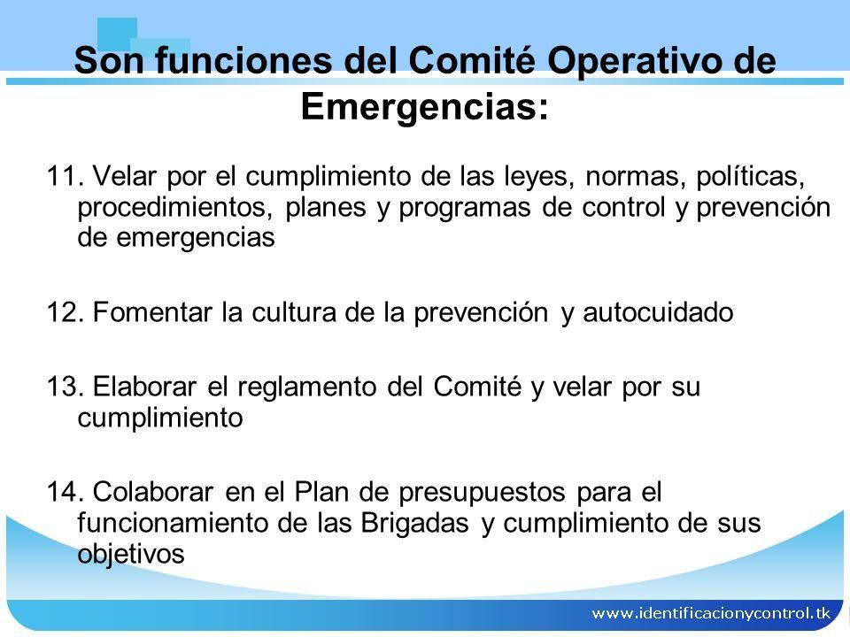 11. Velar por el cumplimiento de las leyes, normas, políticas, procedimientos, planes y programas de control y prevención de emergencias 12. Fomentar