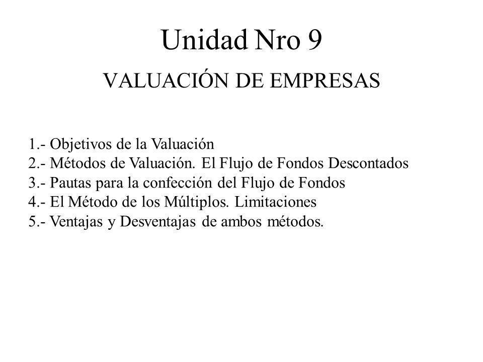 Unidad Nro 9 VALUACIÓN DE EMPRESAS 1.- Objetivos de la Valuación 2.- Métodos de Valuación. El Flujo de Fondos Descontados 3.- Pautas para la confecció