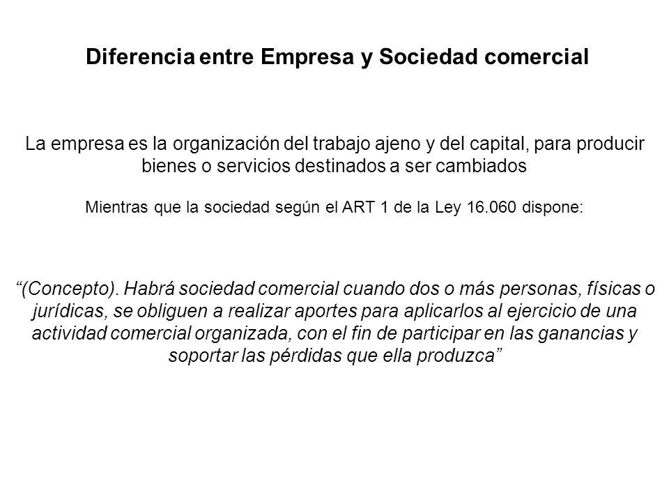 Diferencia entre Empresa y Sociedad comercial La empresa es la organización del trabajo ajeno y del capital, para producir bienes o servicios destinad