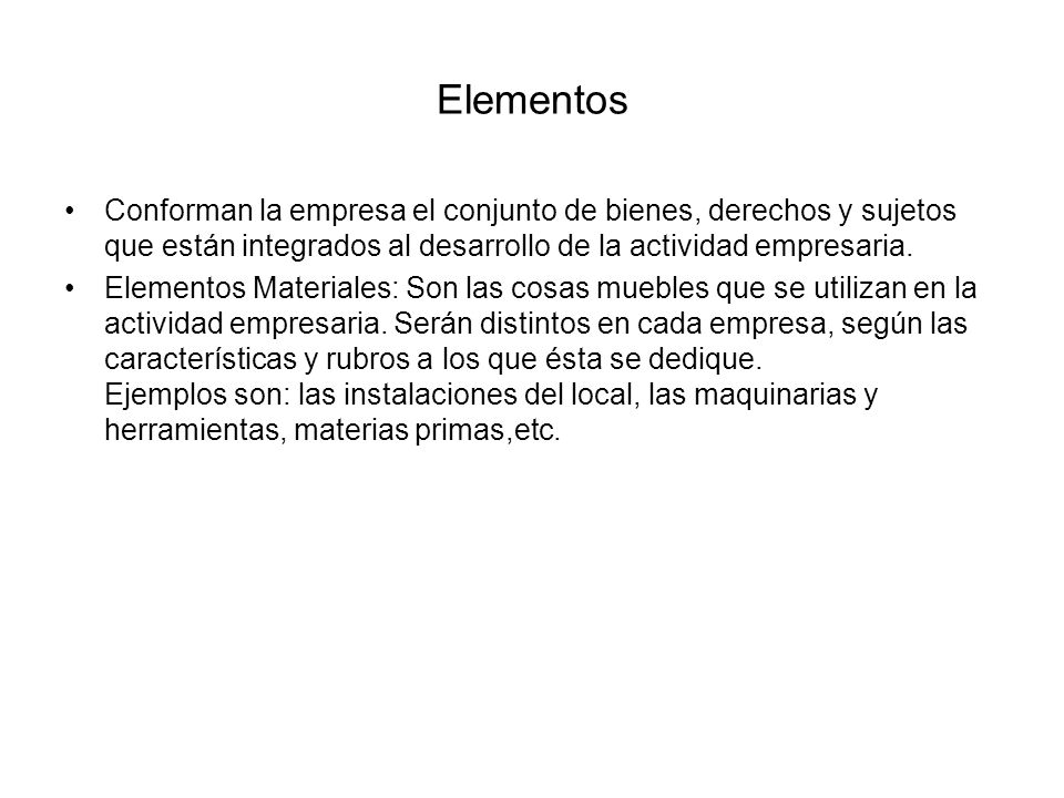 Elementos Conforman la empresa el conjunto de bienes, derechos y sujetos que están integrados al desarrollo de la actividad empresaria. Elementos Mate