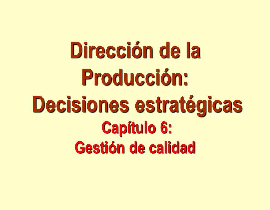 Dirección de la Producción: Decisiones estratégicas Capítulo 6: Gestión de calidad