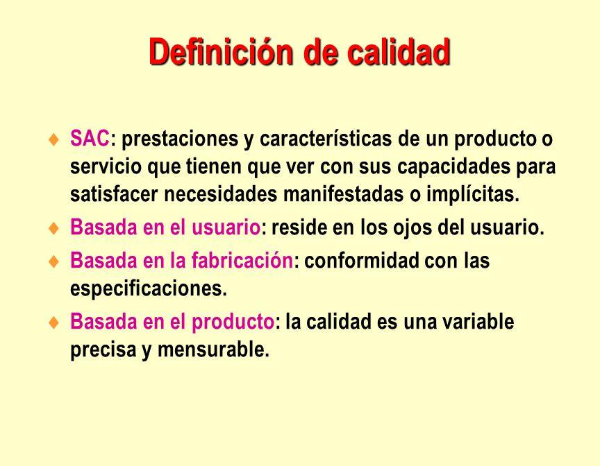 Definición de calidad SAC: prestaciones y características de un producto o servicio que tienen que ver con sus capacidades para satisfacer necesidades
