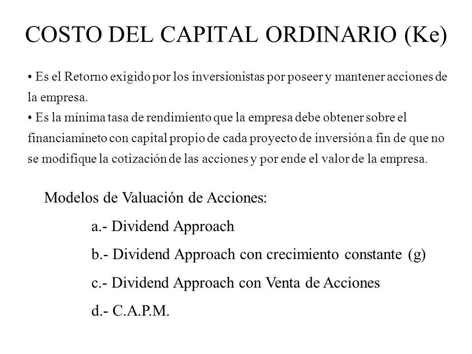 COSTO DEL CAPITAL ORDINARIO (Ke) Es el Retorno exigido por los inversionistas por poseer y mantener acciones de la empresa. Es la mínima tasa de rendi