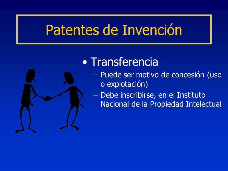 Transferencia –Puede ser motivo de concesión (uso o explotación) –Debe inscribirse, en el Instituto Nacional de la Propiedad Intelectual Patentes de I