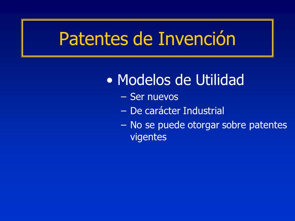 Modelos de Utilidad –Ser nuevos –De carácter Industrial –No se puede otorgar sobre patentes vigentes Patentes de Invención