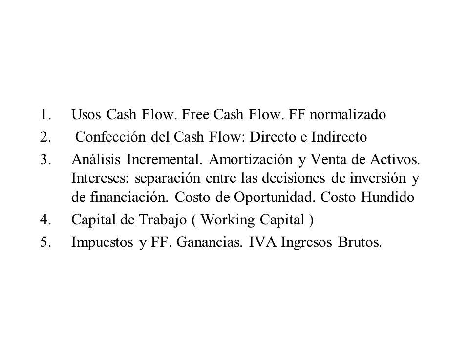 1.Usos Cash Flow. Free Cash Flow. FF normalizado 2. Confección del Cash Flow: Directo e Indirecto 3.Análisis Incremental. Amortización y Venta de Acti