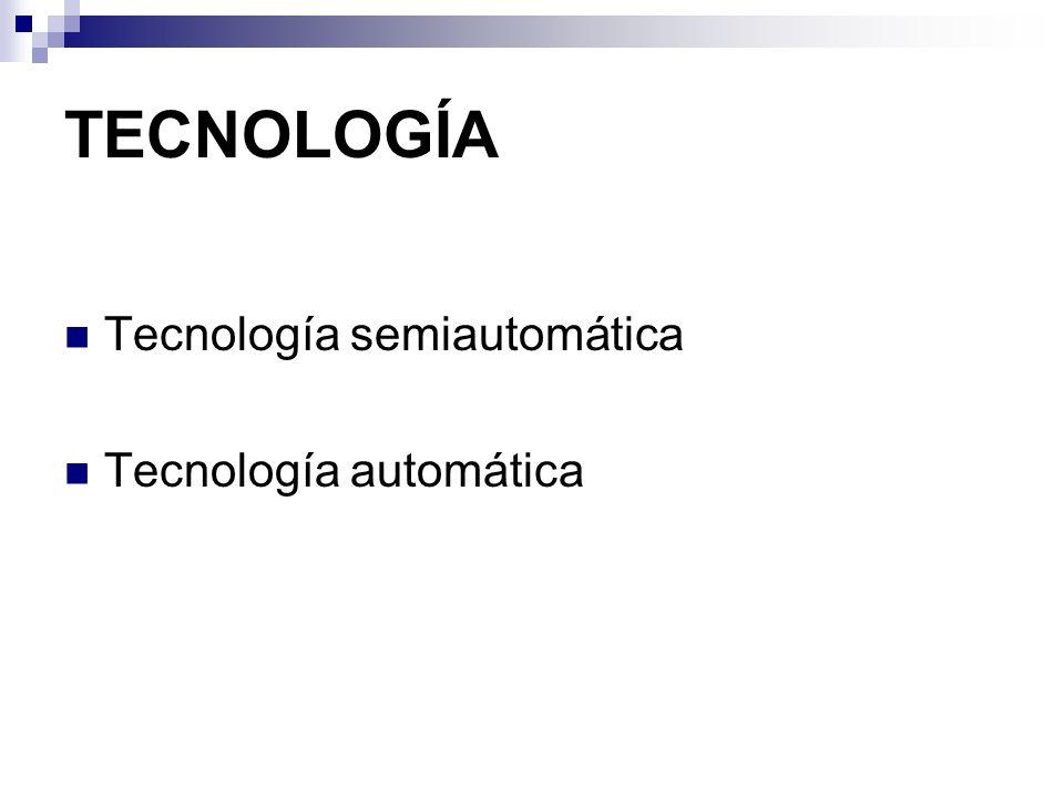 TECNOLOGÍA Tecnología semiautomática Tecnología automática
