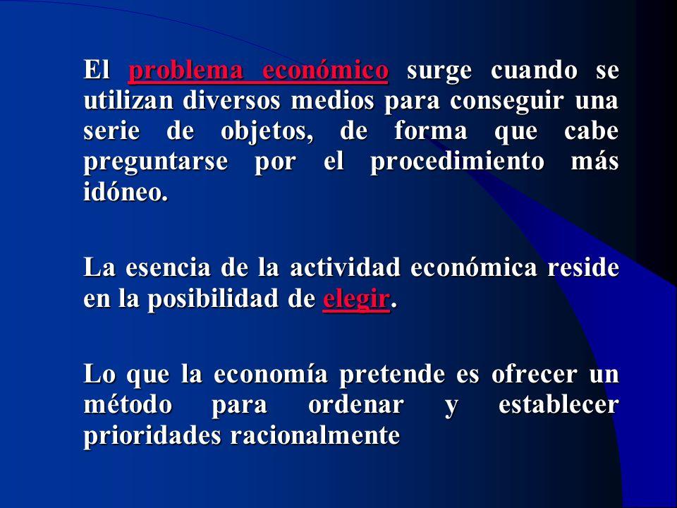El problema económico surge cuando se utilizan diversos medios para conseguir una serie de objetos, de forma que cabe preguntarse por el procedimiento