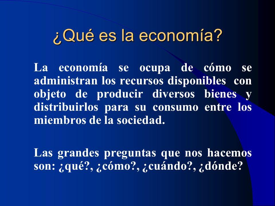 ¿Qué es la economía? La economía se ocupa de cómo se administran los recursos disponibles con objeto de producir diversos bienes y distribuirlos para