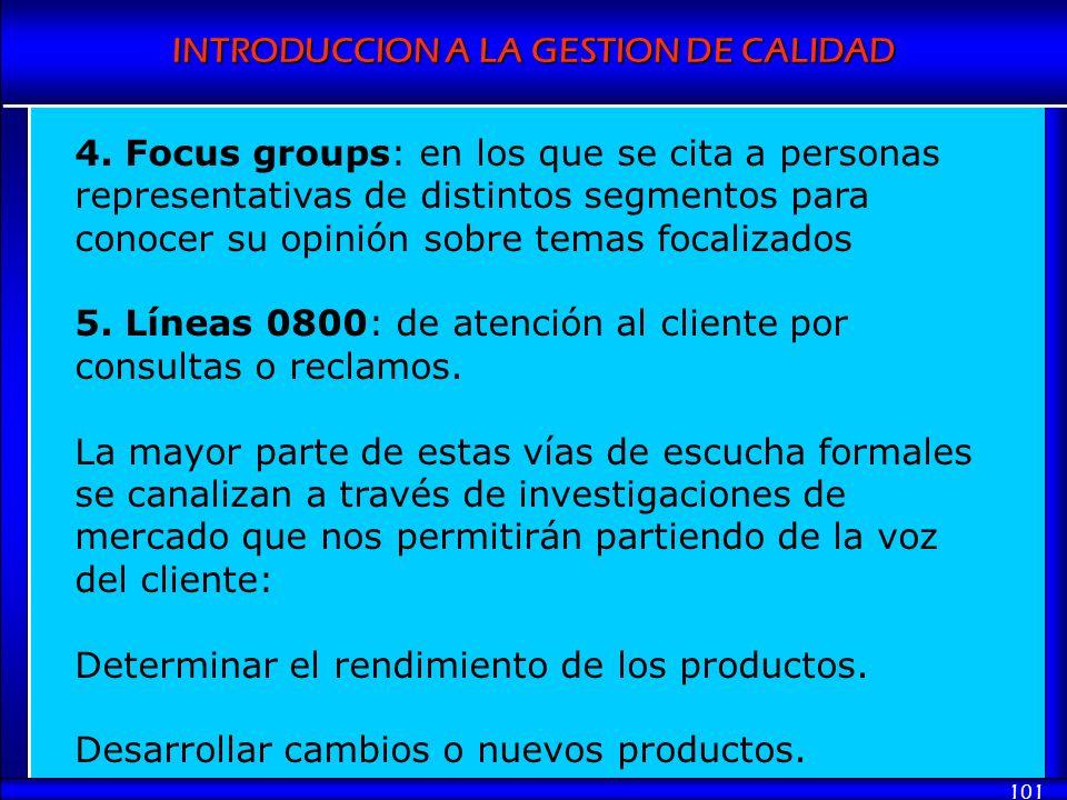INTRODUCCION A LA GESTION DE CALIDAD 101 4. Focus groups: en los que se cita a personas representativas de distintos segmentos para conocer su opinión