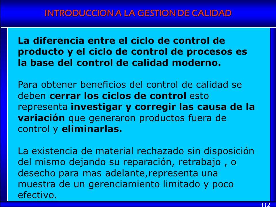 INTRODUCCION A LA GESTION DE CALIDAD 112 La diferencia entre el ciclo de control de producto y el ciclo de control de procesos es la base del control