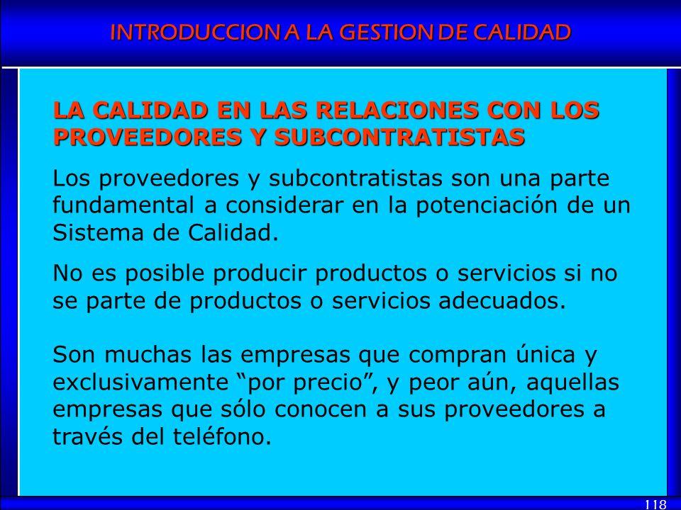 INTRODUCCION A LA GESTION DE CALIDAD 118 LA CALIDAD EN LAS RELACIONES CON LOS PROVEEDORES Y SUBCONTRATISTAS Los proveedores y subcontratistas son una