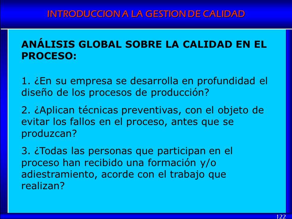 INTRODUCCION A LA GESTION DE CALIDAD 122 ANÁLISIS GLOBAL SOBRE LA CALIDAD EN EL PROCESO: 1. ¿En su empresa se desarrolla en profundidad el diseño de l