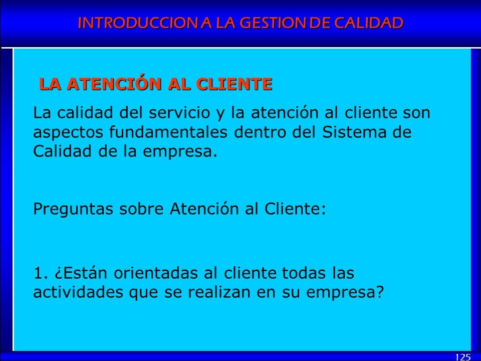 INTRODUCCION A LA GESTION DE CALIDAD 125 LA ATENCIÓN AL CLIENTE La calidad del servicio y la atención al cliente son aspectos fundamentales dentro del