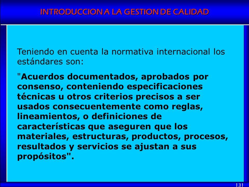 INTRODUCCION A LA GESTION DE CALIDAD 131 Teniendo en cuenta la normativa internacional los estándares son: