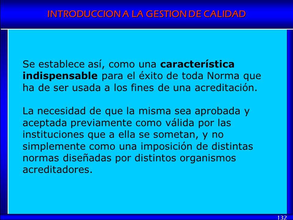 INTRODUCCION A LA GESTION DE CALIDAD 132 Se establece así, como una característica indispensable para el éxito de toda Norma que ha de ser usada a los