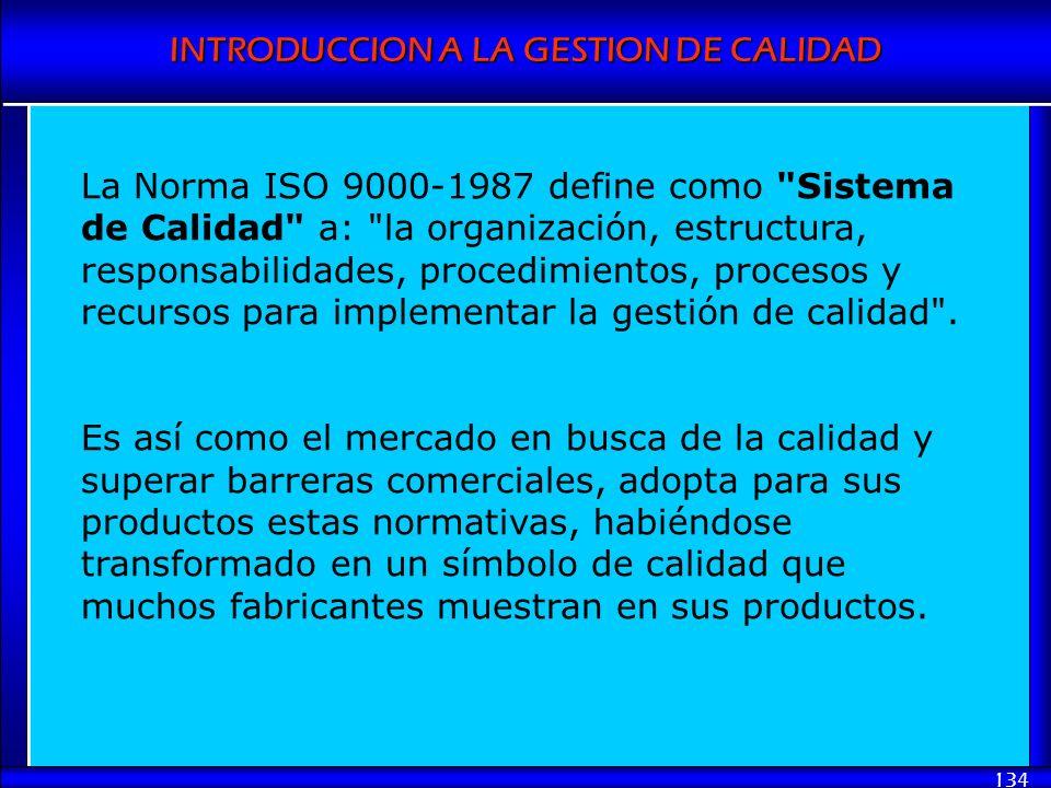 INTRODUCCION A LA GESTION DE CALIDAD 134 La Norma ISO 9000-1987 define como