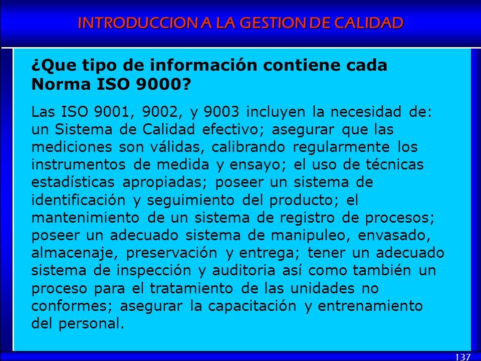 INTRODUCCION A LA GESTION DE CALIDAD 137 ¿Que tipo de información contiene cada Norma ISO 9000? Las ISO 9001, 9002, y 9003 incluyen la necesidad de: u