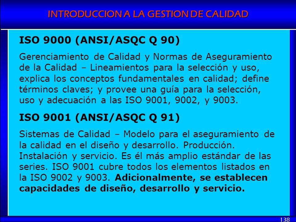 INTRODUCCION A LA GESTION DE CALIDAD 138 ISO 9000 (ANSI/ASQC Q 90) Gerenciamiento de Calidad y Normas de Aseguramiento de la Calidad – Lineamientos pa