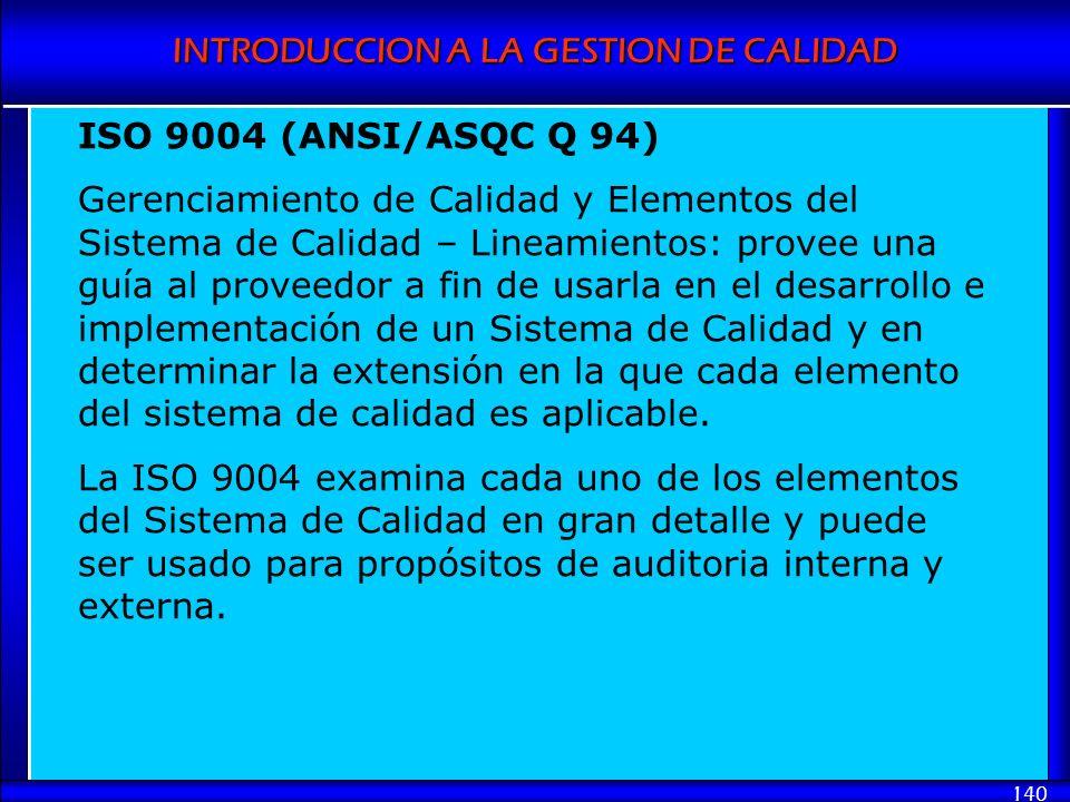 INTRODUCCION A LA GESTION DE CALIDAD 140 ISO 9004 (ANSI/ASQC Q 94) Gerenciamiento de Calidad y Elementos del Sistema de Calidad – Lineamientos: provee