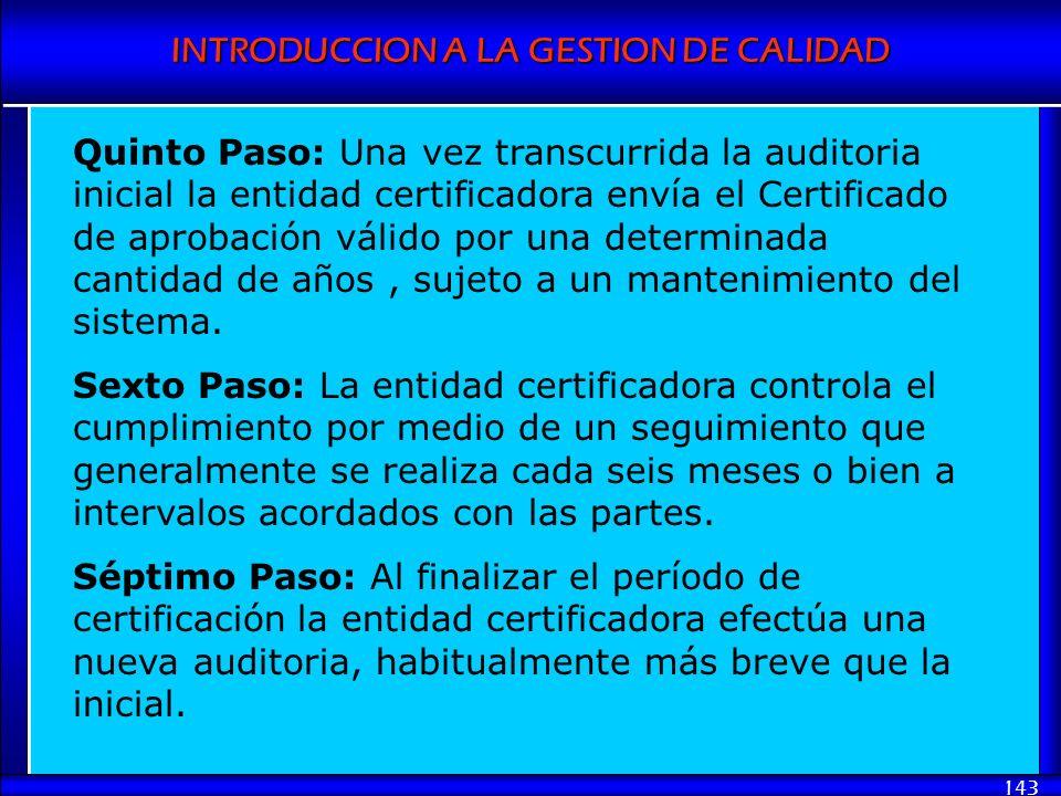 INTRODUCCION A LA GESTION DE CALIDAD 143 Quinto Paso: Una vez transcurrida la auditoria inicial la entidad certificadora envía el Certificado de aprob