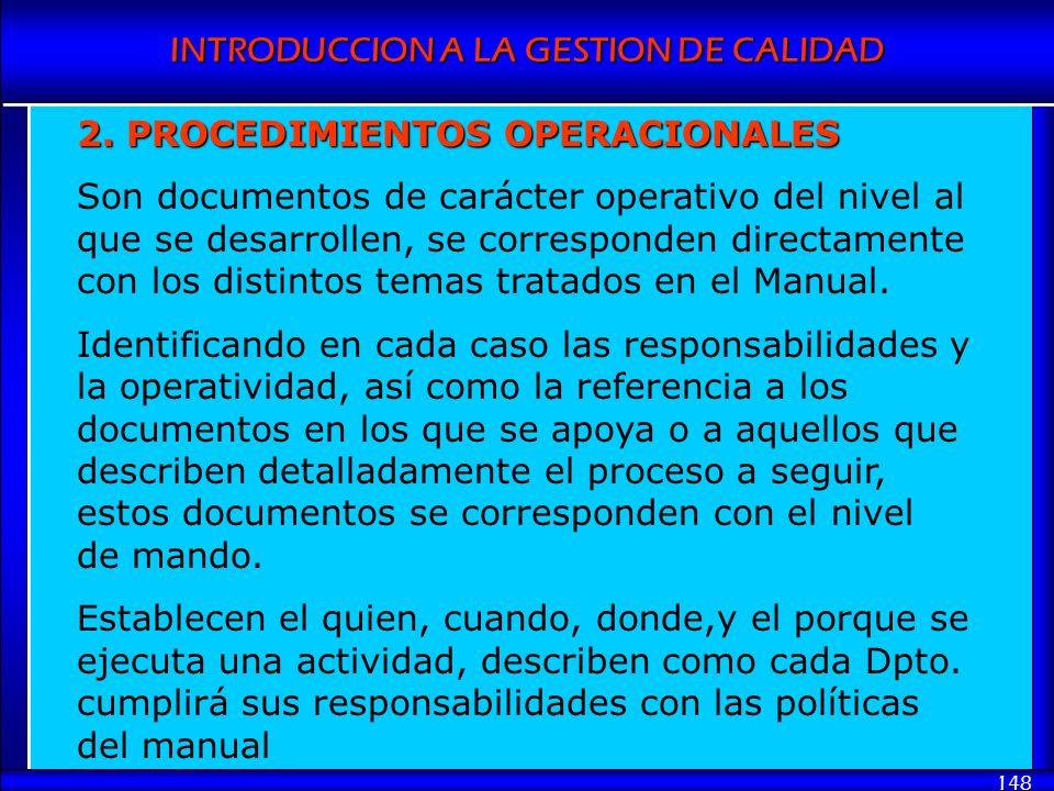 INTRODUCCION A LA GESTION DE CALIDAD 148 2. PROCEDIMIENTOS OPERACIONALES Son documentos de carácter operativo del nivel al que se desarrollen, se corr