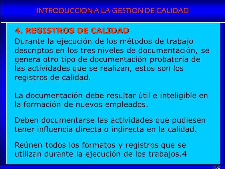 INTRODUCCION A LA GESTION DE CALIDAD 150 4. REGISTROS DE CALIDAD Durante la ejecución de los métodos de trabajo descriptos en los tres niveles de docu