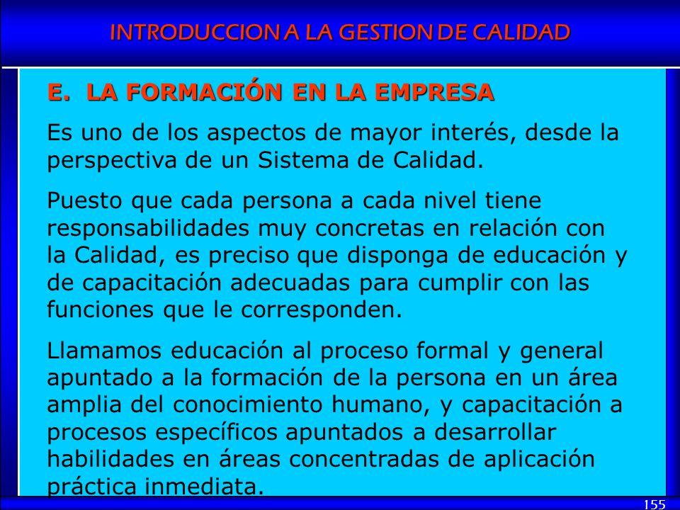 INTRODUCCION A LA GESTION DE CALIDAD 155 E. LA FORMACIÓN EN LA EMPRESA Es uno de los aspectos de mayor interés, desde la perspectiva de un Sistema de