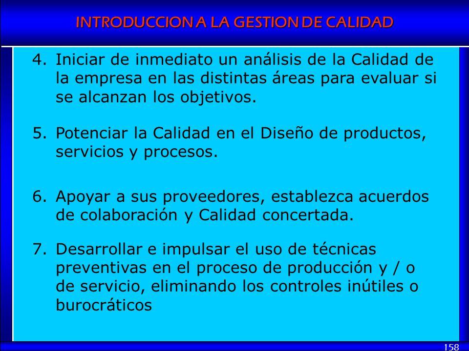 INTRODUCCION A LA GESTION DE CALIDAD 158 4.Iniciar de inmediato un análisis de la Calidad de la empresa en las distintas áreas para evaluar si se alca