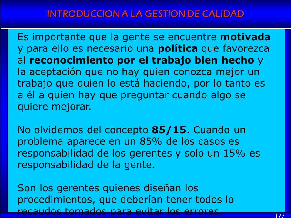 INTRODUCCION A LA GESTION DE CALIDAD 177 Es importante que la gente se encuentre motivada y para ello es necesario una política que favorezca al recon