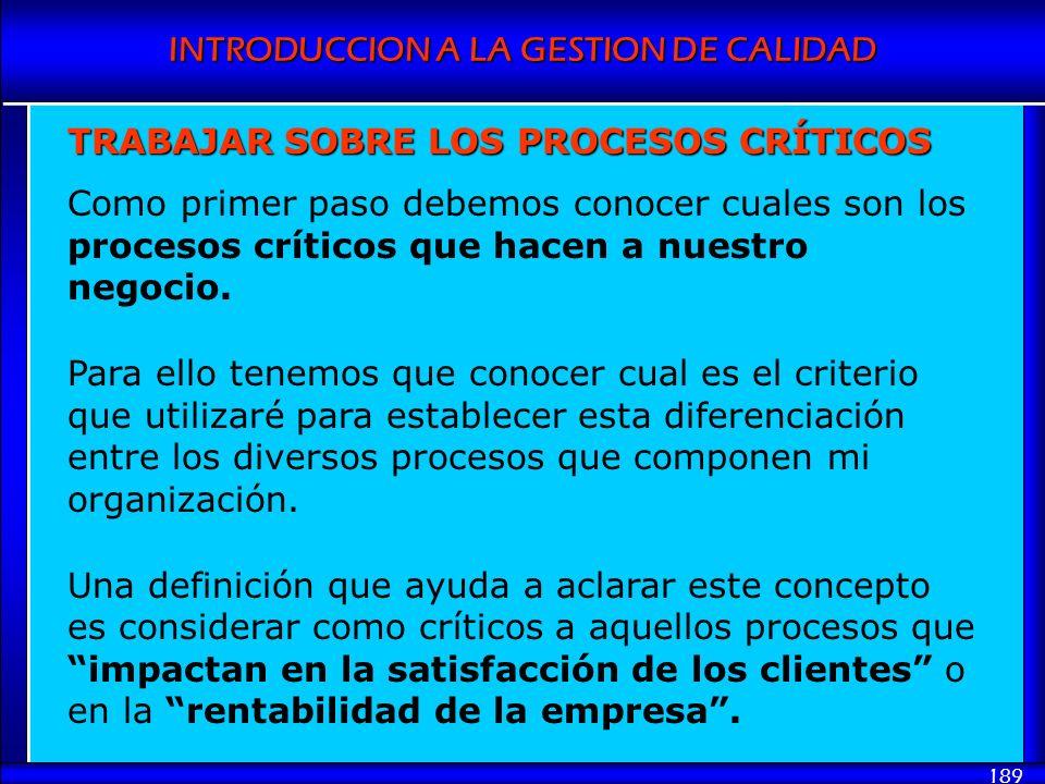 INTRODUCCION A LA GESTION DE CALIDAD 189 TRABAJAR SOBRE LOS PROCESOS CRÍTICOS Como primer paso debemos conocer cuales son los procesos críticos que ha