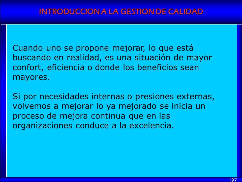 INTRODUCCION A LA GESTION DE CALIDAD 197 Cuando uno se propone mejorar, lo que está buscando en realidad, es una situación de mayor confort, eficienci