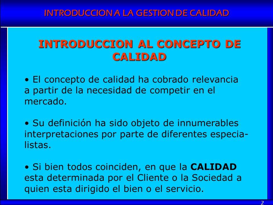 2 INTRODUCCION AL CONCEPTO DE CALIDAD El concepto de calidad ha cobrado relevancia a partir de la necesidad de competir en el mercado. Su definición h