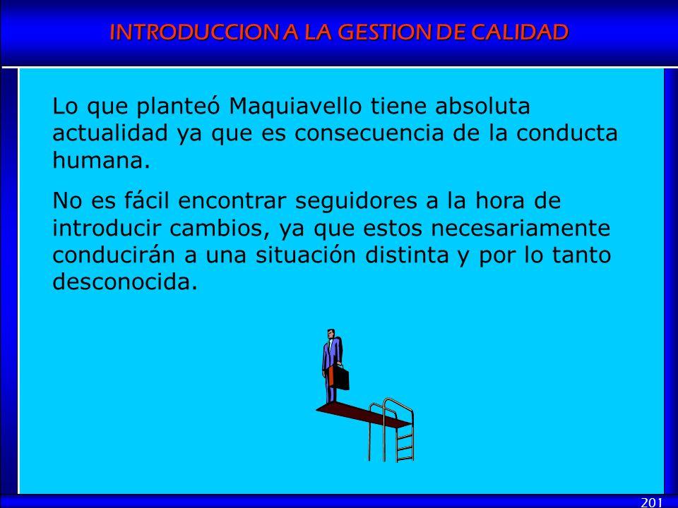 INTRODUCCION A LA GESTION DE CALIDAD 201 Lo que planteó Maquiavello tiene absoluta actualidad ya que es consecuencia de la conducta humana. No es fáci