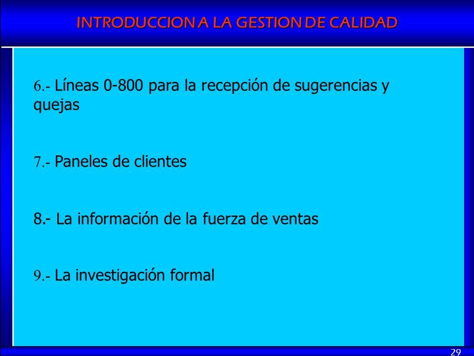 INTRODUCCION A LA GESTION DE CALIDAD 29 6.- Líneas 0-800 para la recepción de sugerencias y quejas 7.- Paneles de clientes 8.- La información de la fu