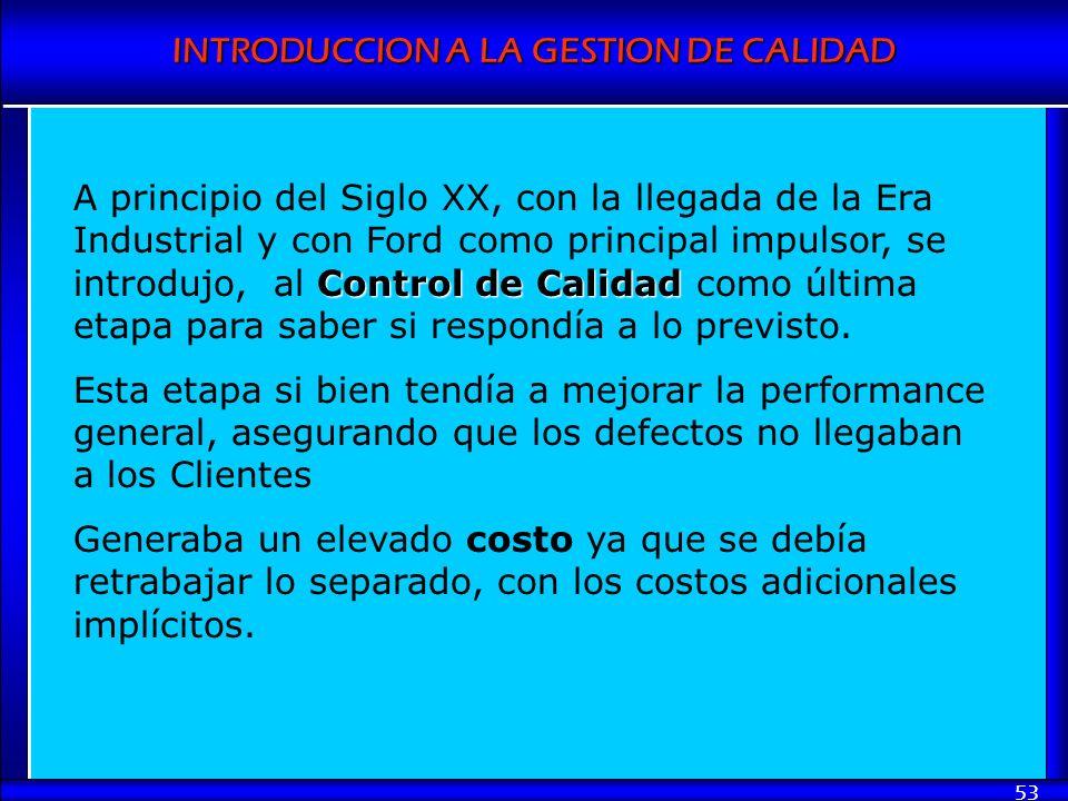 INTRODUCCION A LA GESTION DE CALIDAD 53 Control de Calidad A principio del Siglo XX, con la llegada de la Era Industrial y con Ford como principal imp