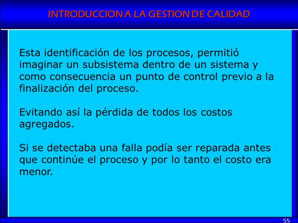 INTRODUCCION A LA GESTION DE CALIDAD 55 Esta identificación de los procesos, permitió imaginar un subsistema dentro de un sistema y como consecuencia