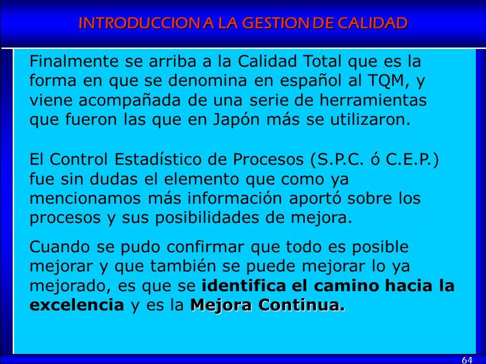 INTRODUCCION A LA GESTION DE CALIDAD 64 Finalmente se arriba a la Calidad Total que es la forma en que se denomina en español al TQM, y viene acompaña