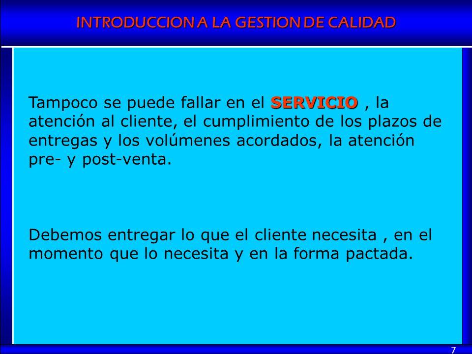 INTRODUCCION A LA GESTION DE CALIDAD 7 SERVICIO Tampoco se puede fallar en el SERVICIO, la atención al cliente, el cumplimiento de los plazos de entre