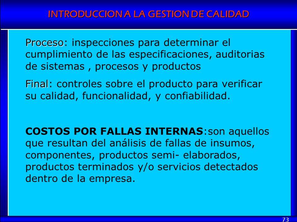 INTRODUCCION A LA GESTION DE CALIDAD 73 Proceso Proceso: inspecciones para determinar el cumplimiento de las especificaciones, auditorias de sistemas,