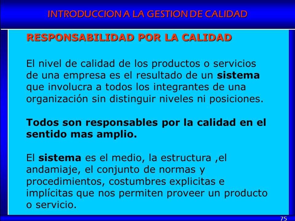 INTRODUCCION A LA GESTION DE CALIDAD 75 RESPONSABILIDAD POR LA CALIDAD El nivel de calidad de los productos o servicios de una empresa es el resultado