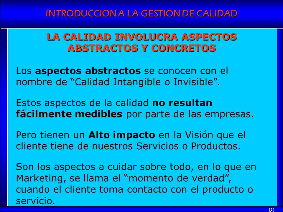INTRODUCCION A LA GESTION DE CALIDAD 81 LA CALIDAD INVOLUCRA ASPECTOS ABSTRACTOS Y CONCRETOS Los aspectos abstractos se conocen con el nombre de Calid