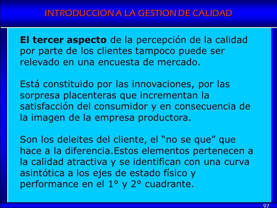 INTRODUCCION A LA GESTION DE CALIDAD 97 El tercer aspecto de la percepción de la calidad por parte de los clientes tampoco puede ser relevado en una e