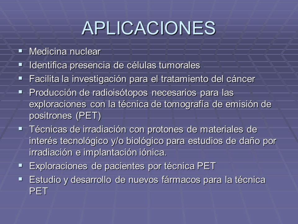 APLICACIONES Medicina nuclear Medicina nuclear Identifica presencia de células tumorales Identifica presencia de células tumorales Facilita la investi